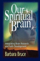 Our Spiritual Brain: Integrating Brain Research and Faith Development