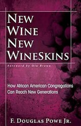 New Wine, New Wineskins: How African American Congregations Can Reach New Generations - eBook