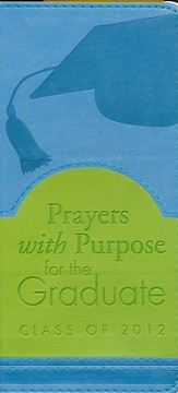 Prayers with Purpose for the Graduate: Class of 2012
