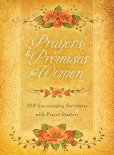 Prayers & Promises for Women: 200 Encouraging Scriptures with Prayer Starters