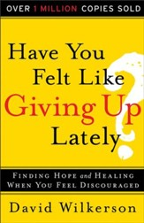 Have You Felt Like Giving Up Lately?: Finding Hope and Healing When You Feel Discouraged - eBook
