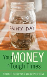 Your Money in Tough Times: Personal Finance from a Biblical Perspective