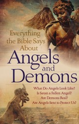 Everything the Bible Says About Angels and Demons: What Do Angels Look Like? Is Satan a Fallen Angel? Are Demons Real? Are Angels Sent to Protect Us? - eBook