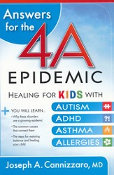 Answers for the 4-A Epidemic: Healing for kids with autism, ADHD, asthma, and allergies - eBook