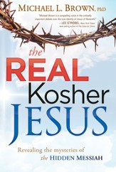 The Real Kosher Jesus: Revealing the mysteries of the hidden Messiah - eBook