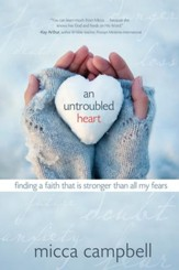 An Untroubled Heart: Finding a Faith That Is Stronger Than All My Fears - eBook