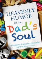 Heavenly Humor for the Dad's Soul: 75 Inspirational Readings from Fellow Fathers (and Those Who Love Them) - eBook