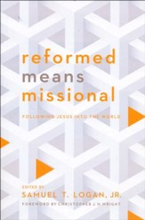 Reformed Means Missional: Following Jesus into the World