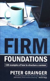 Firm Foundations: 150 examples of how to structure a Sermon