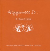Happiness Is...A Shared Smile: (and other secrets between friends)