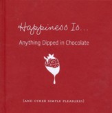 Happiness Is...Anything Dipped in Chocolate: (and other simple pleasures)