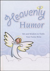 Heavenly Humor: Wit and Wisdom to Tickle Your Funnybone