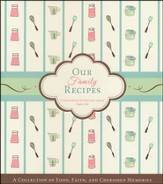 Our Family Recipes: A Collection of Food, Faith, and Cherished Memories