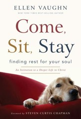 Come, Sit, Stay: Finding Rest for Your Soul - eBook