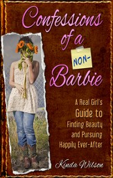 Confessions of a Non-Barbie: A Real Girl's Guide to Finding Beauty and Pursuing Happily Ever-After - eBook