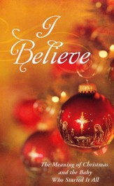I Believe: The Meaning of Christmas and the Baby Who Started It All