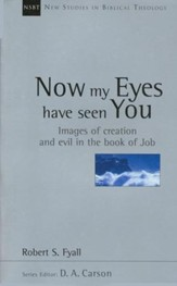 Now My Eyes Have Seen You: Images of Creation & Evil in the Book of Job (New Studies in Biblical Theology)