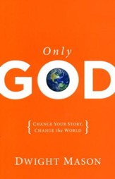Only God: Change Your Story, Change the World