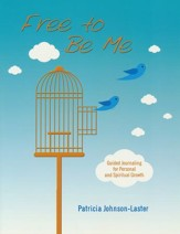 Free To Be Me: Guided Journaling for Personal and Spiritual Growth