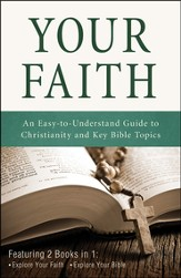 Your Faith: An Easy-to-Understand Guide to Christianity and Key Bible Topics