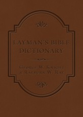 The Layman's Bible Dictionary: A Concise and Easy-to-Use Reference for Everyday Study