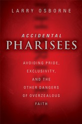 Accidental Pharisees: Avoiding Pride, Exclusivity, and the Other Dangers of High-Committment Christianity - eBook
