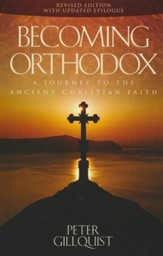 Becoming Orthodox: A Journey to the Ancient Christian Faith (2010 EDITION)