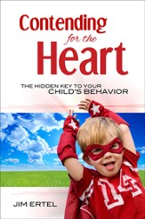 Contending for the Heart: The Hidden Key to Your Child's Behavior - eBook