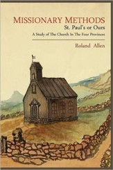 Missionary Methods: St. Paul's or Ours; A Study of the Church in the Four Provinces