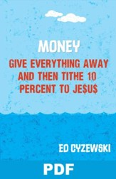Money: Give Everything Away and Then Tithe 10 Percent to Je$u: Chapter 11 from A Christian Survival Guide - PDF Download [Download]