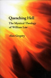 Quenching Hell: The Mystical Theology of William Law