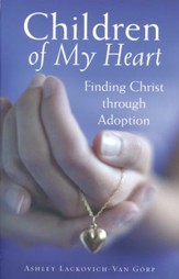 Children of My Heart: Finding Christ through Adoption