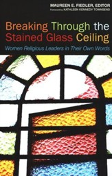 Breaking Through the Stained Glass Ceiling: Women Religious Leaders in Their Own Words