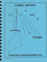 Maine History In Light Of The Cross, Teacher Guide/Answer Key