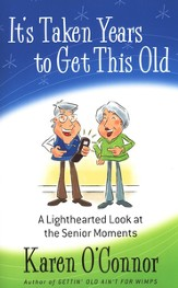 It's Taken Years to Get This Old: A Lighthearted Look at the Senior Moments - eBook