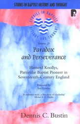 Paradox and Perseverance: Hanserd Knollys, Particular Baptist  Pioneer in Seventeenth-Century England