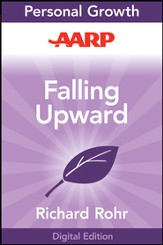 AARP Falling Upward: A Spirituality for the Two Halves of Life - eBook