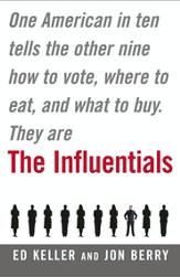 Influentials: One American in 10 Tells the Other Nine How to Vote, Where to Eat, and What to Buy