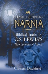A Family Guide to Narnia: Biblical Truths in C.S. Lewis's The Chronicles of Narnia - eBook