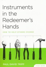 Instruments in the Redeemer's Hands: How to Help Others Change Study Guide