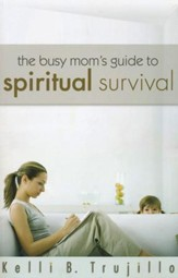 Busy Mom's Guide To Spiritual Survival
