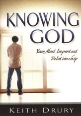 Knowing God: Your Most Important Relationship