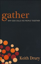 Gather: Why God Calls His People Together