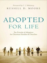 Adopted for Life: The Priority of Adoption for Christian Families and Churches - eBook