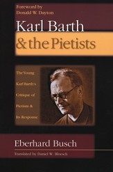 Karl Barth & the Pietists: The Young Karl Barth's Critique of Pietism & Its Response
