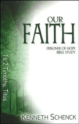 Our Faith: 1 & 2 Timothy, Titus