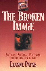 Broken Image, The: Restoring Personal Wholeness through Healing Prayer - eBook