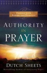 Authority in Prayer: Praying with Power and Purpose - eBook