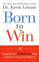Born to Win: Keeping Your Firstborn Edge without Losing Your Balance - eBook