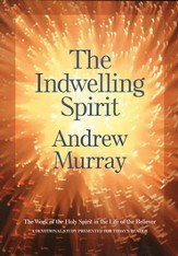 Indwelling Spirit, The: The Work of the Holy Spirit in the Life of the Believer - eBook